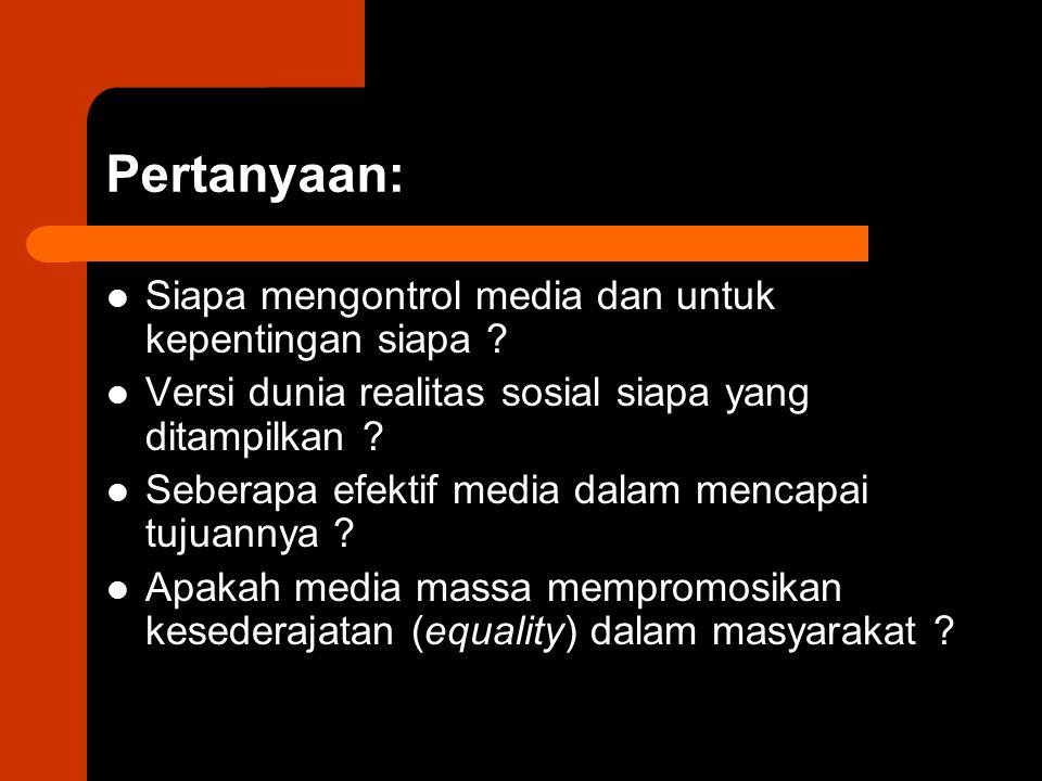 Pertanyaan: Siapa mengontrol media dan untuk kepentingan siapa .