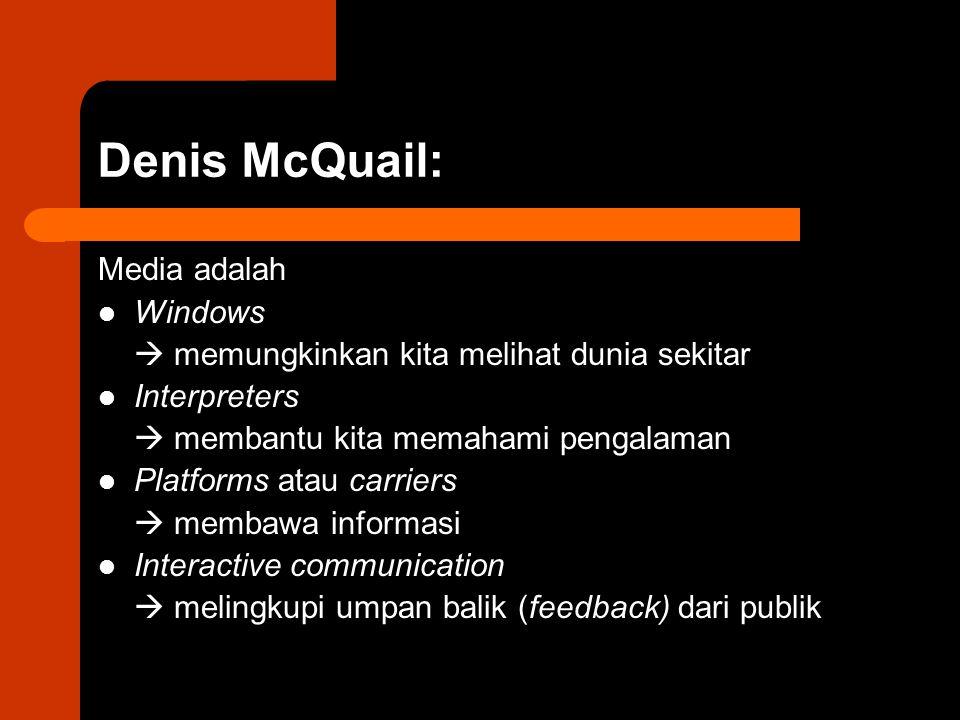 Denis McQuail: Media adalah Windows  memungkinkan kita melihat dunia sekitar Interpreters  membantu kita memahami pengalaman Platforms atau carriers  membawa informasi Interactive communication  melingkupi umpan balik (feedback) dari publik