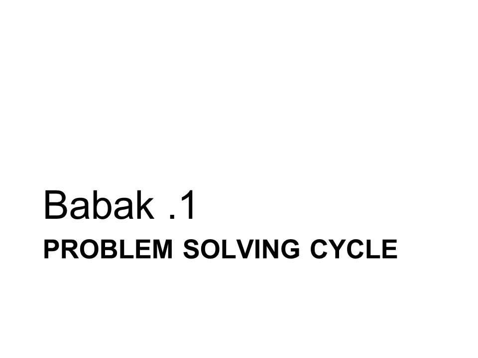 PROBLEM SOLVING CYCLE Babak.1