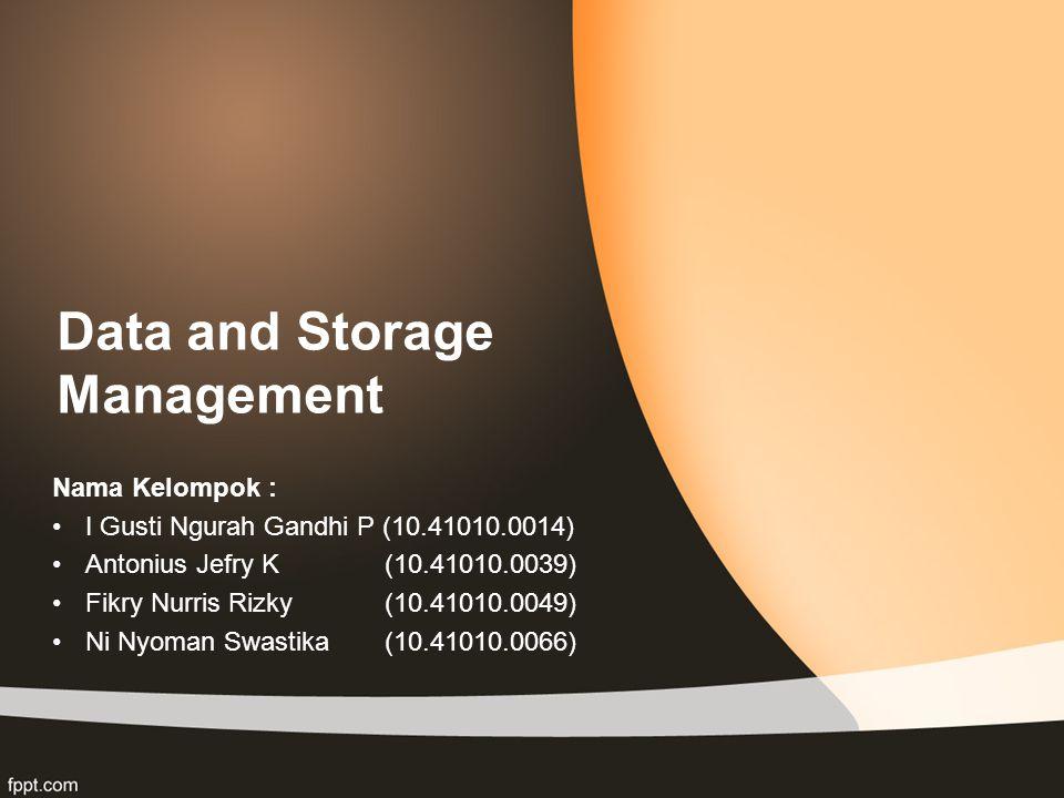 Data and Storage Management Nama Kelompok : I Gusti Ngurah Gandhi P (10.41010.0014) Antonius Jefry K (10.41010.0039) Fikry Nurris Rizky (10.41010.0049