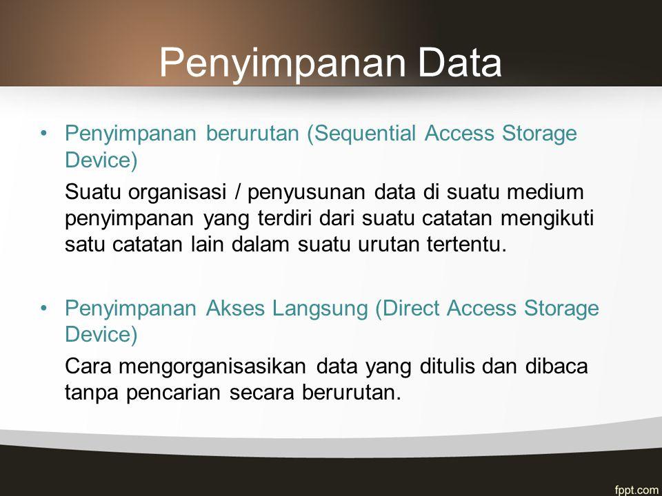 Penyimpanan Data Penyimpanan berurutan (Sequential Access Storage Device) Suatu organisasi / penyusunan data di suatu medium penyimpanan yang terdiri