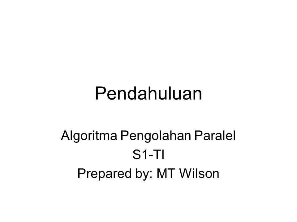 Pendahuluan Algoritma Pengolahan Paralel S1-TI Prepared by: MT Wilson