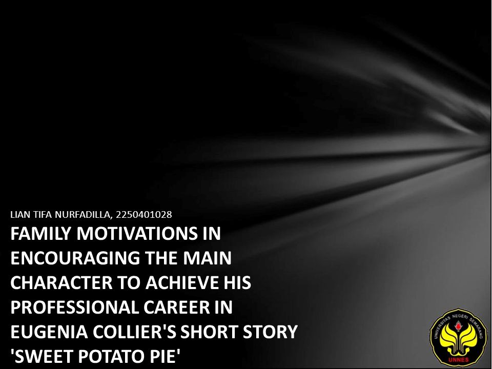 LIAN TIFA NURFADILLA, 2250401028 FAMILY MOTIVATIONS IN ENCOURAGING THE MAIN CHARACTER TO ACHIEVE HIS PROFESSIONAL CAREER IN EUGENIA COLLIER S SHORT STORY SWEET POTATO PIE