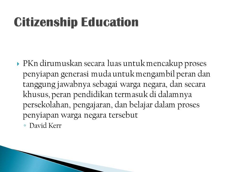  PKn dirumuskan secara luas untuk mencakup proses penyiapan generasi muda untuk mengambil peran dan tanggung jawabnya sebagai warga negara, dan secar