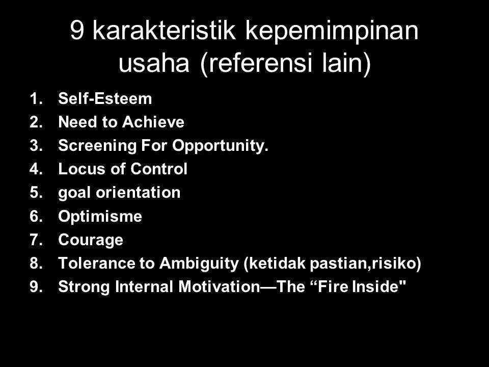 9 karakteristik kepemimpinan usaha (referensi lain) 1.Self-Esteem 2.Need to Achieve 3.Screening For Opportunity.