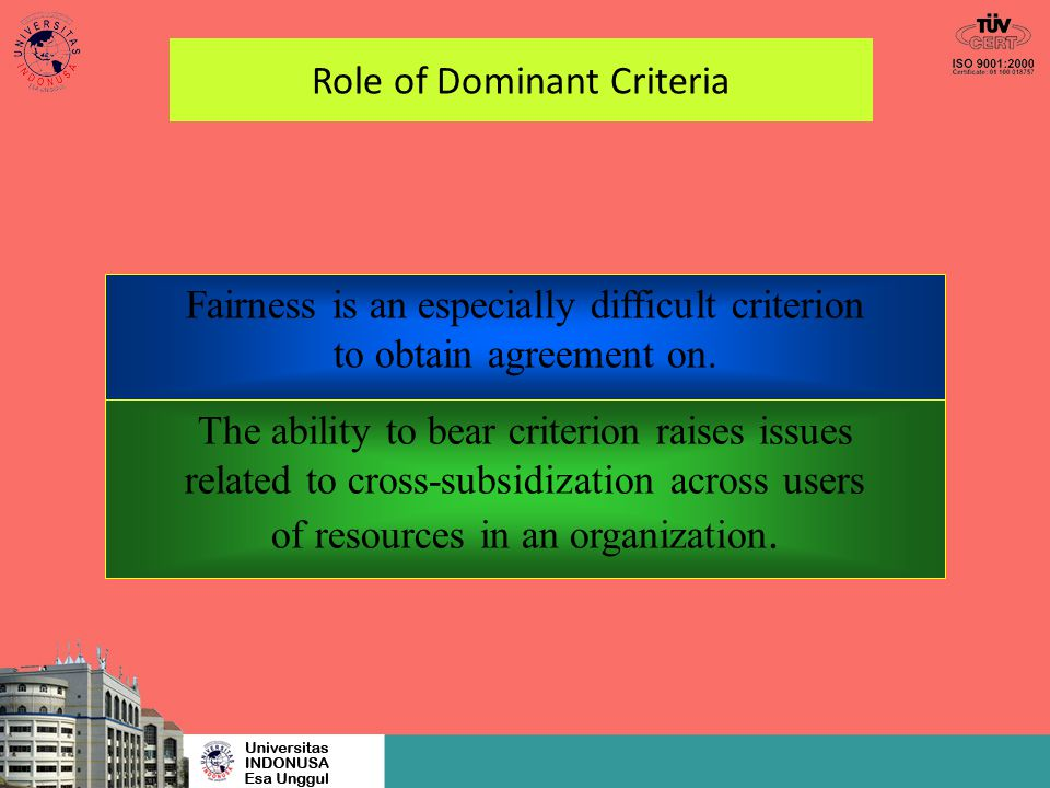 Role of Dominant Criteria Fairness is an especially difficult criterion to obtain agreement on. The ability to bear criterion raises issues related to