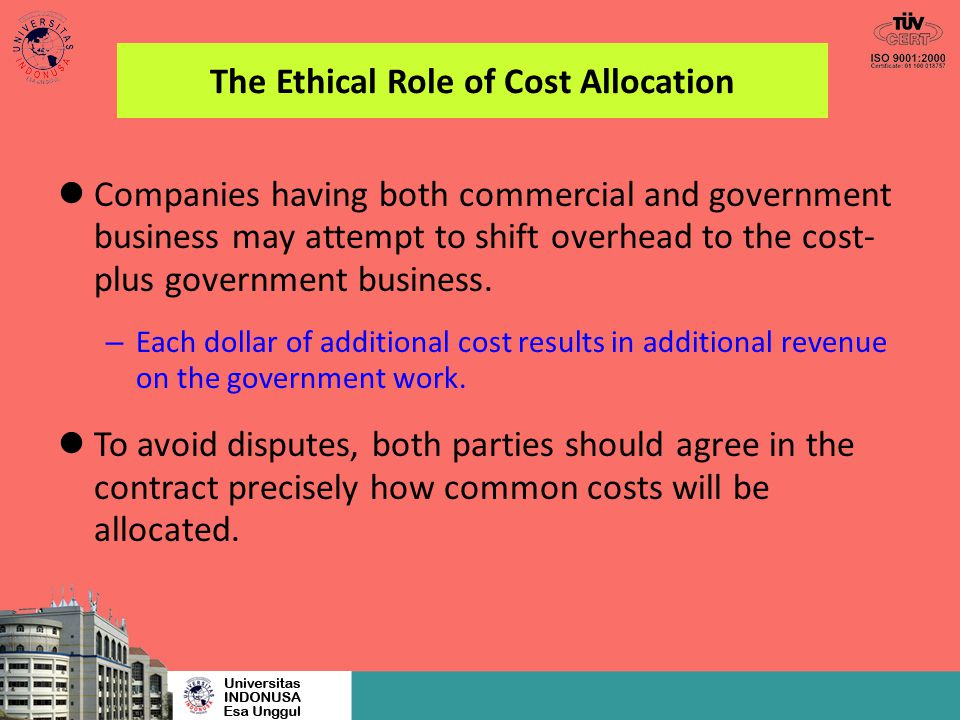 The Ethical Role of Cost Allocation Companies having both commercial and government business may attempt to shift overhead to the cost- plus governmen