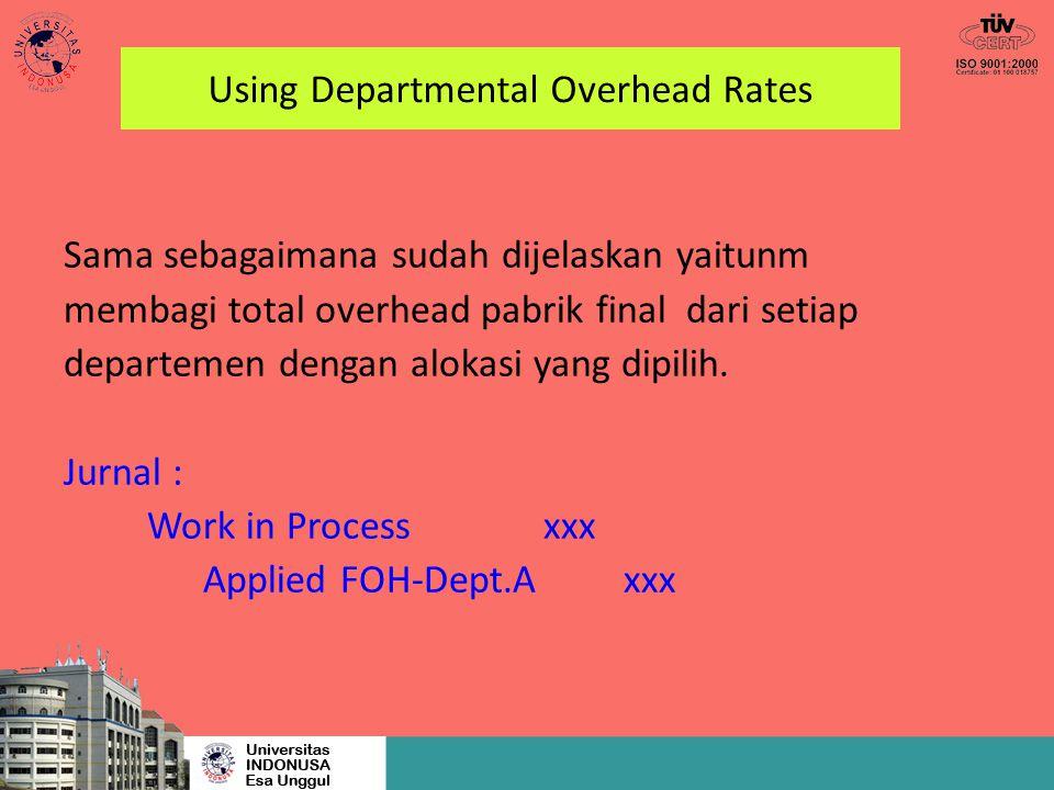 Using Departmental Overhead Rates Sama sebagaimana sudah dijelaskan yaitunm membagi total overhead pabrik final dari setiap departemen dengan alokasi
