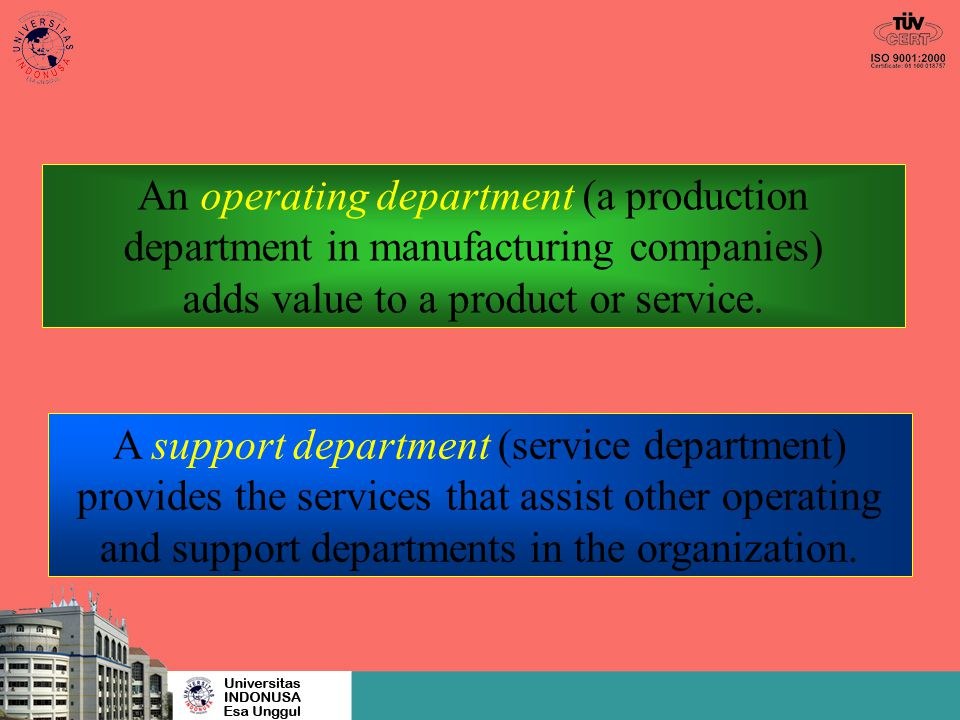 An operating department (a production department in manufacturing companies) adds value to a product or service. A support department (service departm