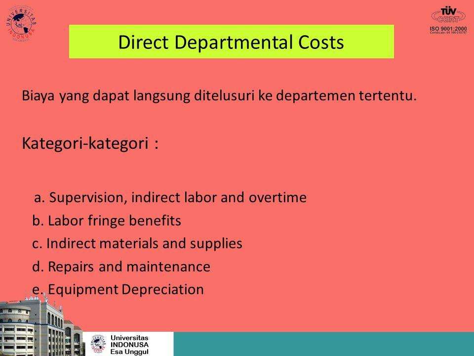 Direct Departmental Costs Biaya yang dapat langsung ditelusuri ke departemen tertentu. Kategori-kategori : a. Supervision, indirect labor and overtime