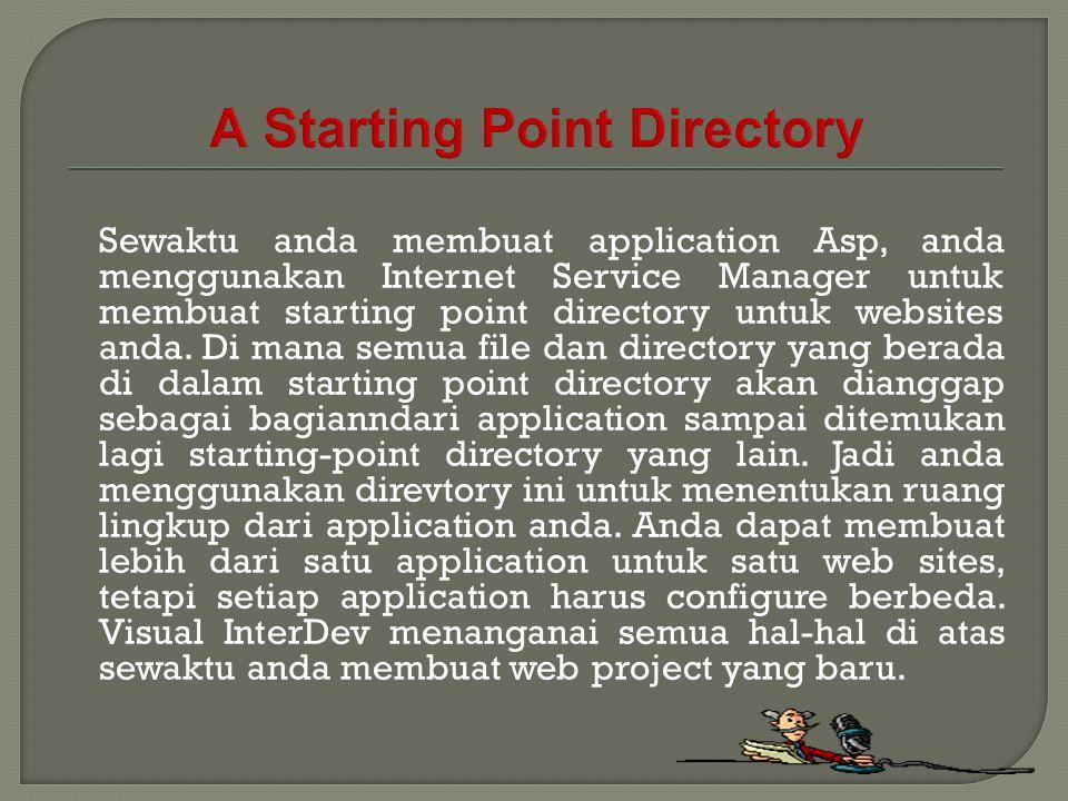 Sewaktu anda membuat application Asp, anda menggunakan Internet Service Manager untuk membuat starting point directory untuk websites anda. Di mana se