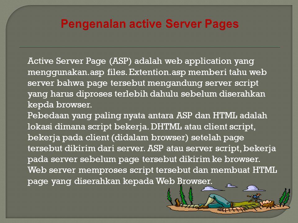 Active Server Page (ASP) adalah web application yang menggunakan.asp files. Extention.asp memberi tahu web server bahwa page tersebut mengandung serve