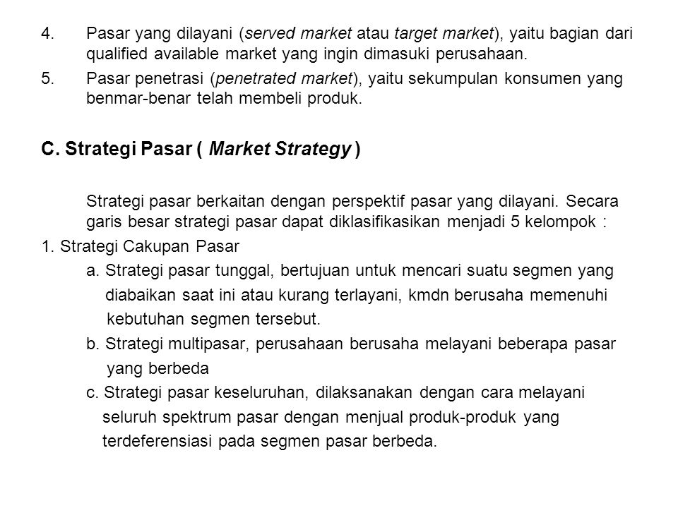 4.Pasar yang dilayani (served market atau target market), yaitu bagian dari qualified available market yang ingin dimasuki perusahaan. 5.Pasar penetra