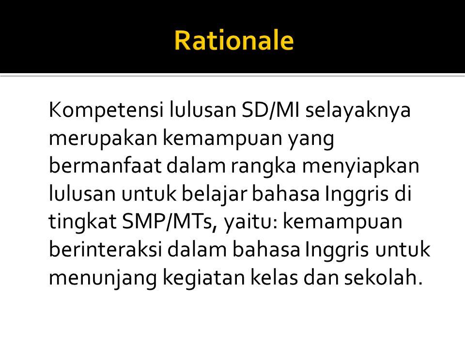 Kompetensi lulusan SD/MI selayaknya merupakan kemampuan yang bermanfaat dalam rangka menyiapkan lulusan untuk belajar bahasa Inggris di tingkat SMP/MT