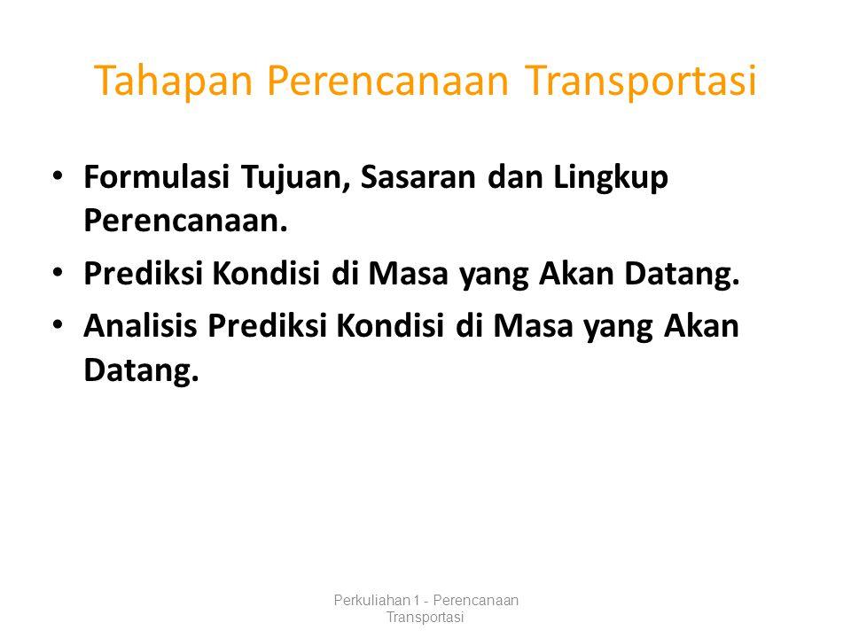 Tahapan Perencanaan Transportasi Formulasi Tujuan, Sasaran dan Lingkup Perencanaan.