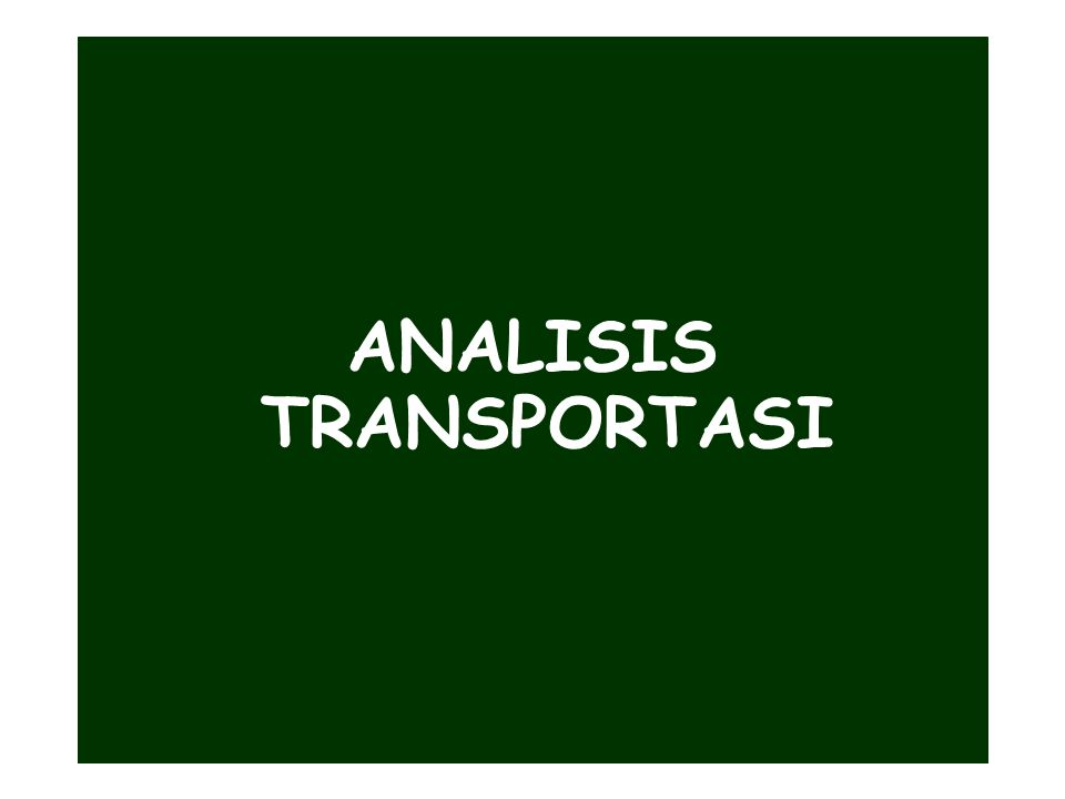 ANALISIS TRANSPORTASI