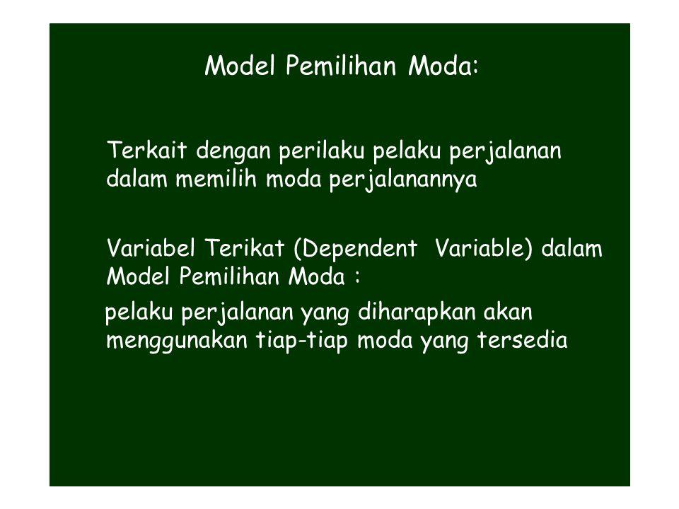 Model Pemilihan Moda: Terkait dengan perilaku pelaku perjalanan dalam memilih moda perjalanannya Variabel Terikat (Dependent Variable) dalam Model Pemilihan Moda : pelaku perjalanan yang diharapkan akan menggunakan tiap-tiap moda yang tersedia