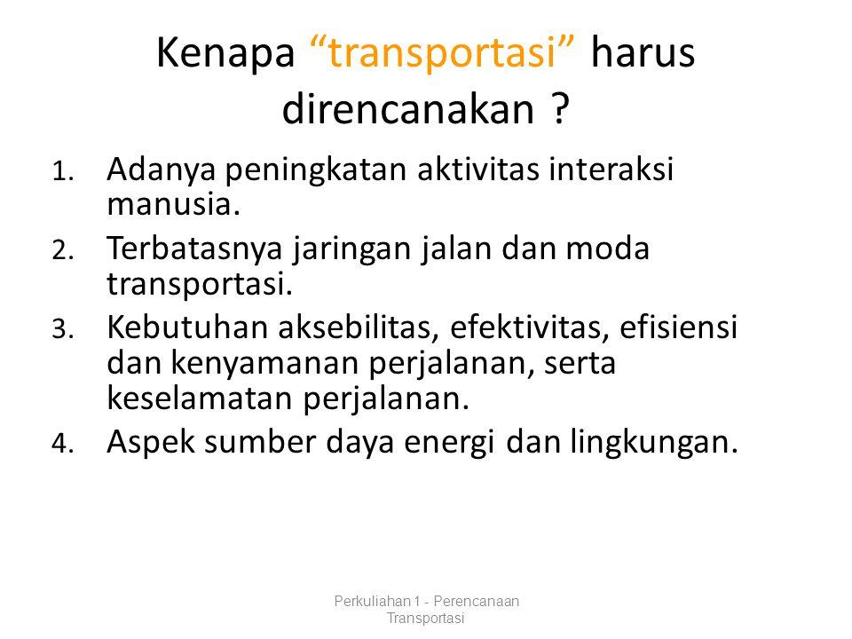 Signifikasi Perencanaan Transportasi Adanya kesenjangan antara harapan dengan kondisi sekarang dalam kinerja suatu sistem transportasi yang menjadi masalah transportasi.masalah transportasi Perlunya alternatif kebijakan solusi untuk pencapaian harapan .