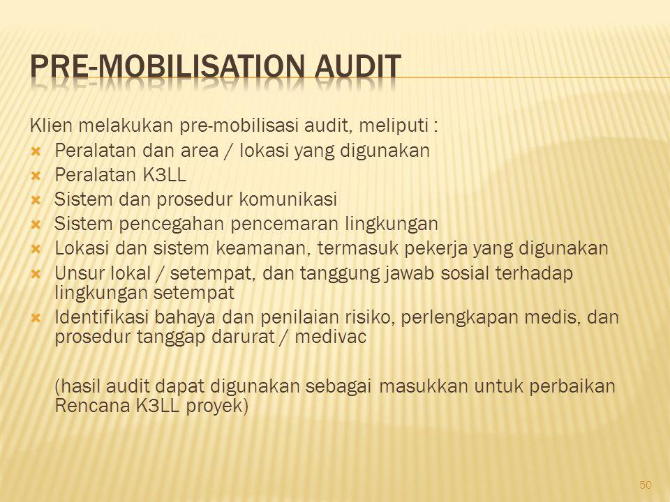 Aktifitas yang prinsip meliputi :  Kick off meeting Lapangan  Mobilisasi personil utama dan peralatan kontraktor  Meninjau ulang Rencana K3LL, rencana tindakan serta sasaran dan program  Tugas dan tanggung jawab / prosedur komunikasi, antara kilen dan kontraktor  Melakukan orientasi dan pelatihan spesifik mengenai Pekerjaan, disesuaikan dengan rencana K3LL  Melaksanakan Audit Mobilisasi (jika diperlukan) 51