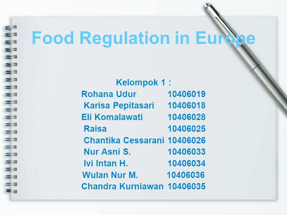 Food Regulation in Europe Kelompok 1 : Rohana Udur10406019 Karisa Pepitasari10406018 Eli Komalawati10406028 Raisa10406025 Chantika Cessarani10406026 N