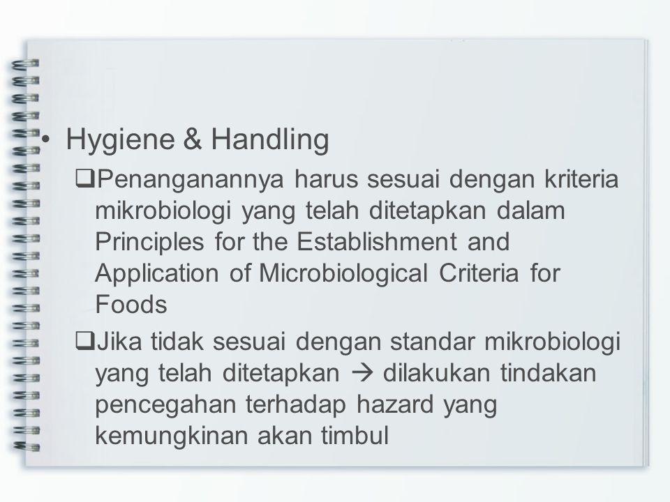 Hygiene & Handling  Penanganannya harus sesuai dengan kriteria mikrobiologi yang telah ditetapkan dalam Principles for the Establishment and Applicat