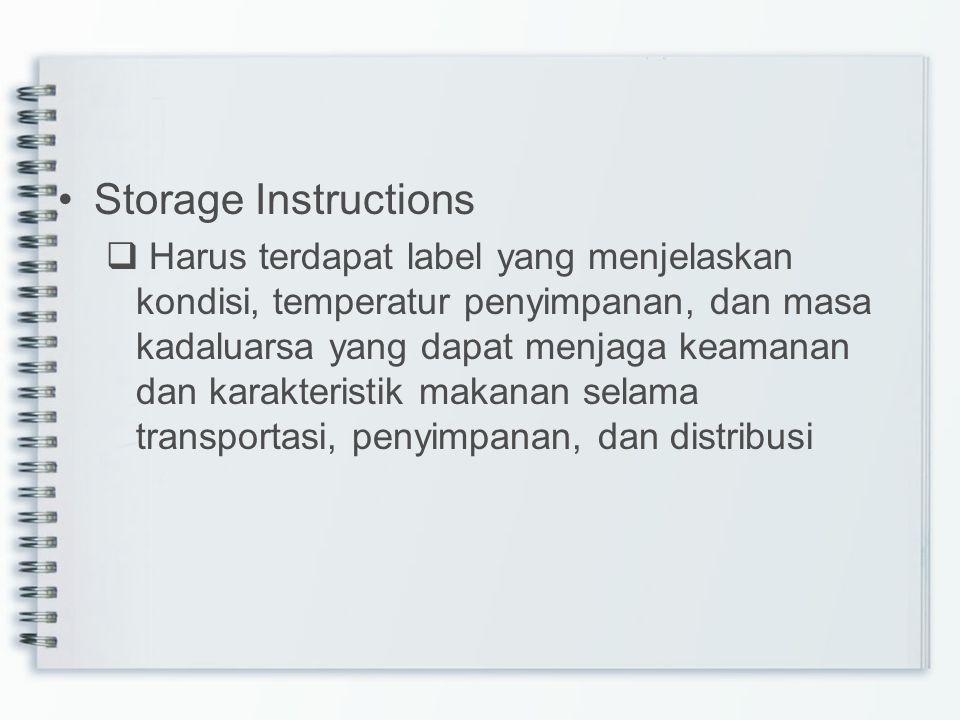 Storage Instructions  Harus terdapat label yang menjelaskan kondisi, temperatur penyimpanan, dan masa kadaluarsa yang dapat menjaga keamanan dan kara