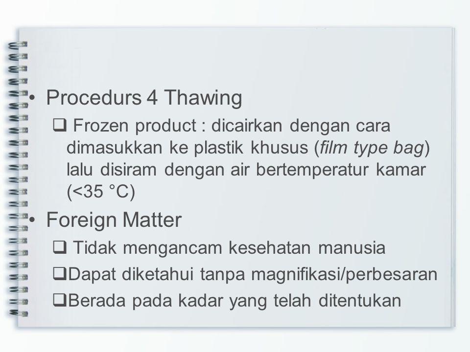 Procedurs 4 Thawing  Frozen product : dicairkan dengan cara dimasukkan ke plastik khusus (film type bag) lalu disiram dengan air bertemperatur kamar
