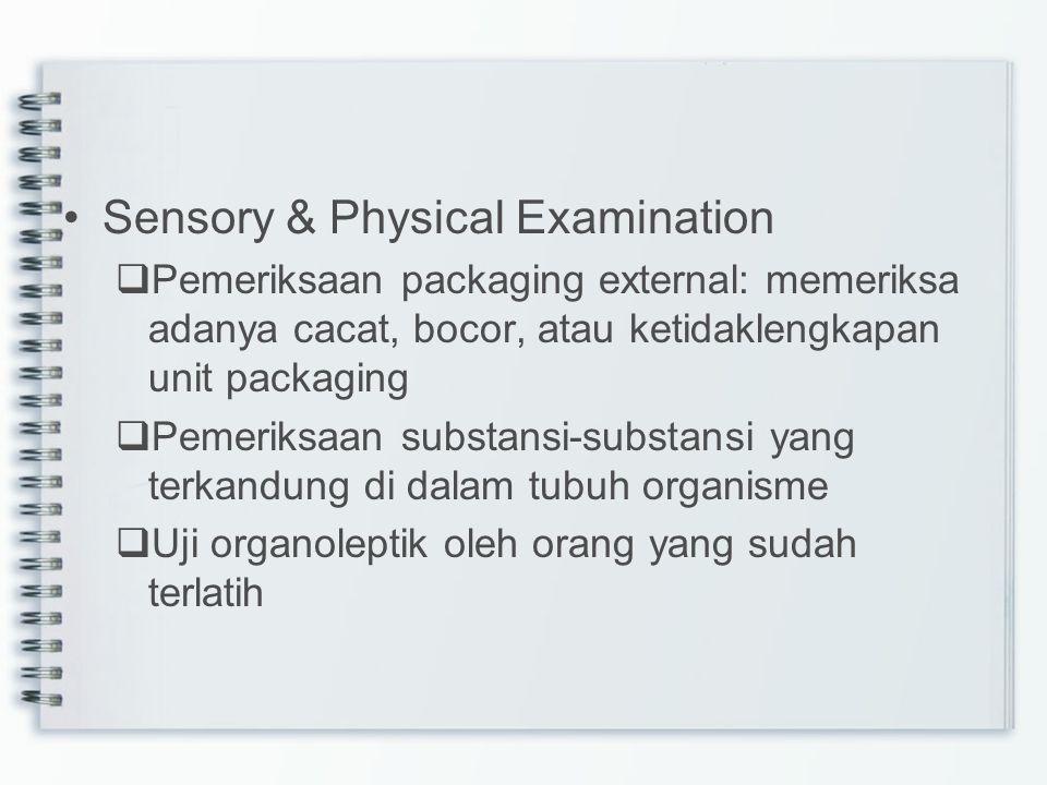 Sensory & Physical Examination  Pemeriksaan packaging external: memeriksa adanya cacat, bocor, atau ketidaklengkapan unit packaging  Pemeriksaan sub