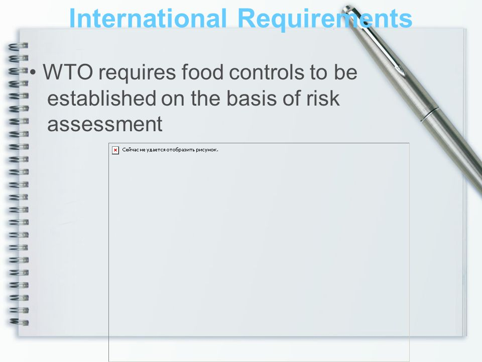 International Requirements WTO requires food controls to be established on the basis of risk assessment