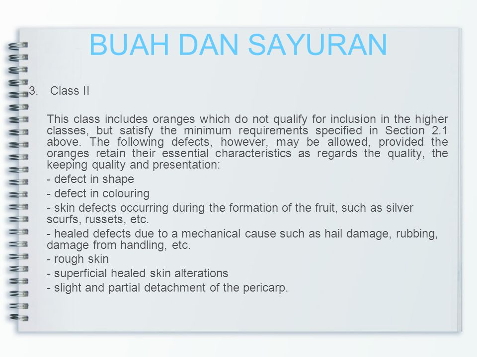 BUAH DAN SAYURAN 3. Class II This class includes oranges which do not qualify for inclusion in the higher classes, but satisfy the minimum requirement