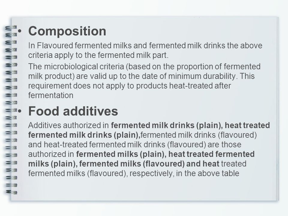 Composition In Flavoured fermented milks and fermented milk drinks the above criteria apply to the fermented milk part.