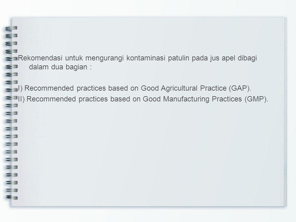 Rekomendasi untuk mengurangi kontaminasi patulin pada jus apel dibagi dalam dua bagian : I) Recommended practices based on Good Agricultural Practice