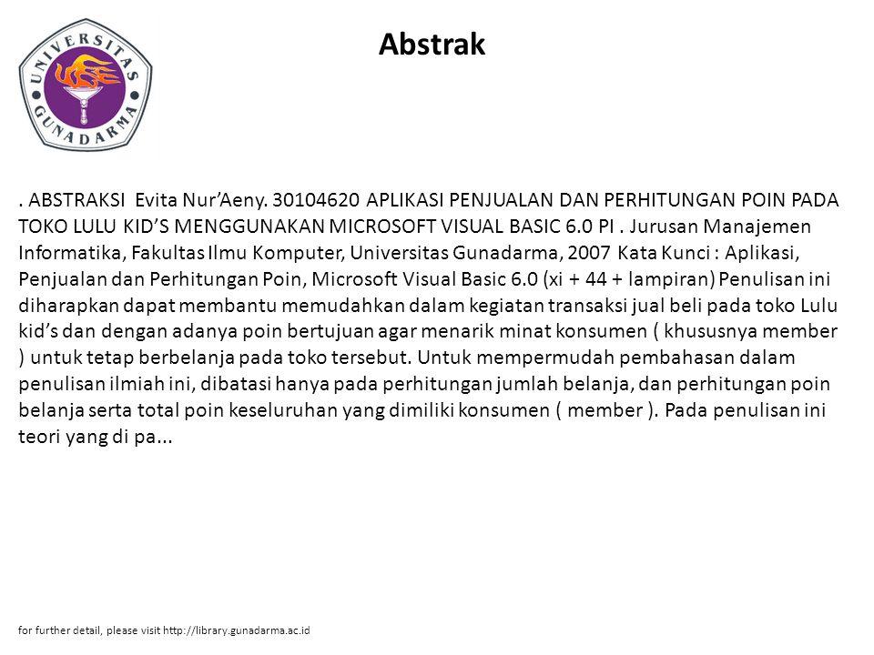 Abstrak. ABSTRAKSI Evita Nur'Aeny. 30104620 APLIKASI PENJUALAN DAN PERHITUNGAN POIN PADA TOKO LULU KID'S MENGGUNAKAN MICROSOFT VISUAL BASIC 6.0 PI. Ju