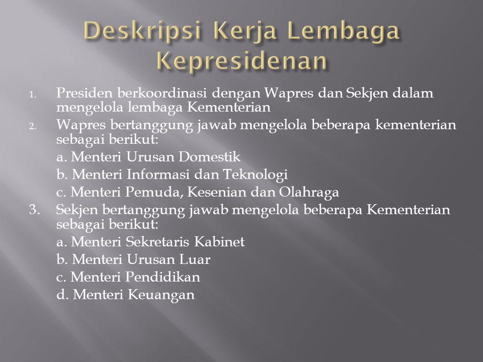 1. Presiden berkoordinasi dengan Wapres dan Sekjen dalam mengelola lembaga Kementerian 2. Wapres bertanggung jawab mengelola beberapa kementerian seba
