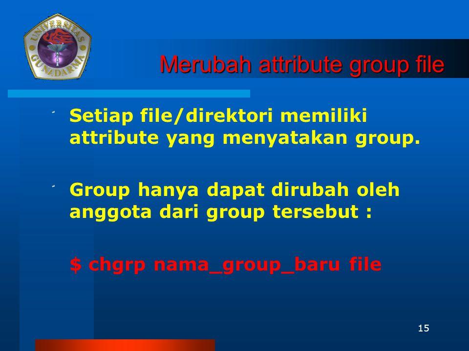 15 Merubah attribute group file ّ Setiap file/direktori memiliki attribute yang menyatakan group. ّ Group hanya dapat dirubah oleh anggota dari group