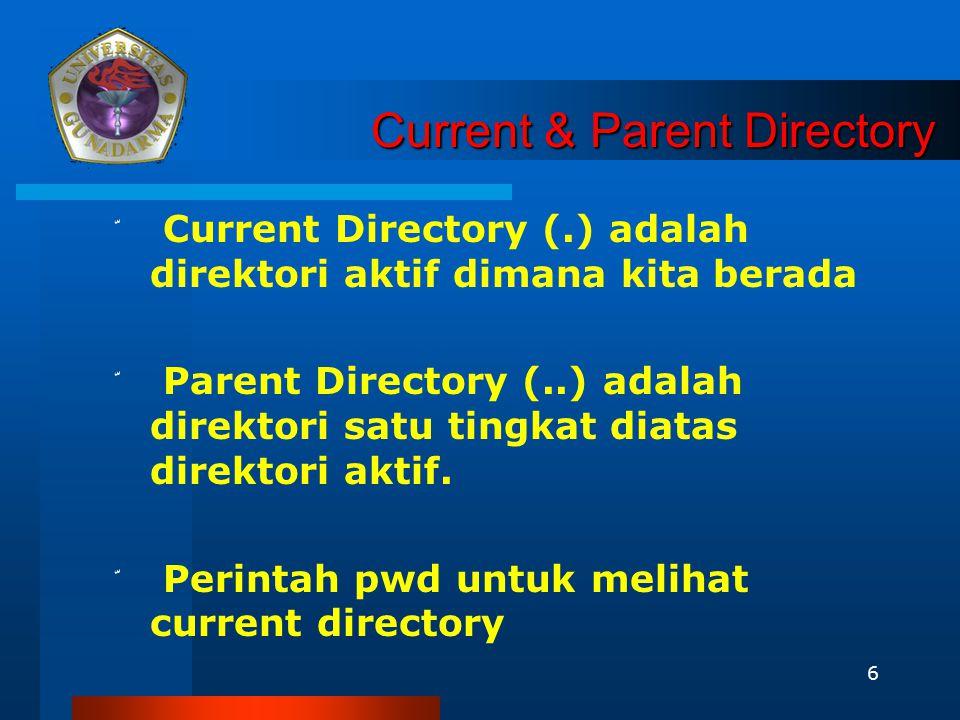 6 Current & Parent Directory ّ Current Directory (.) adalah direktori aktif dimana kita berada ّ Parent Directory (..) adalah direktori satu tingkat d