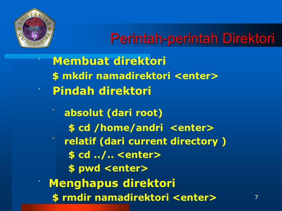 7 Perintah-perintah Direktori Perintah-perintah Direktori ّ Membuat direktori $ mkdir namadirektori ّ Pindah direktori ّ absolut (dari root) $ cd /hom