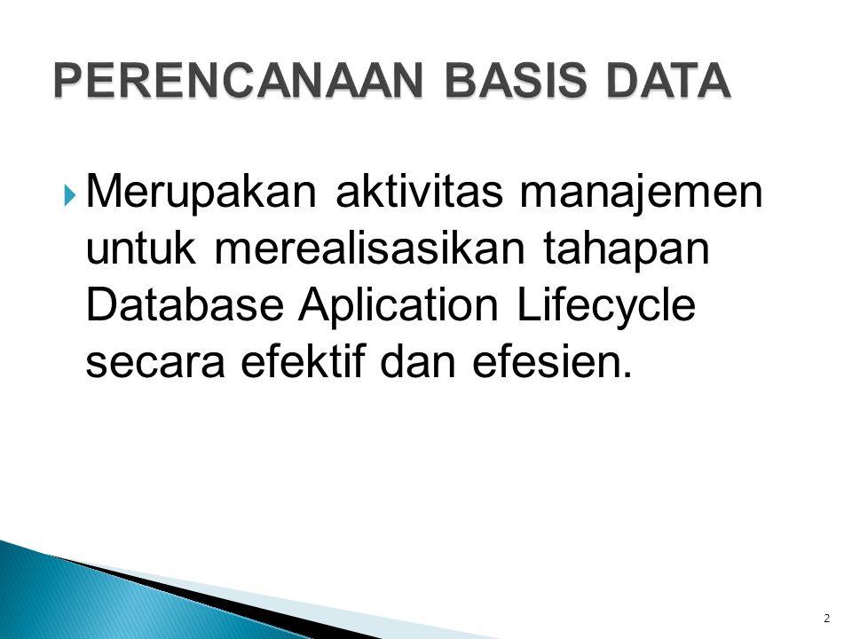  Merupakan aktivitas manajemen untuk merealisasikan tahapan Database Aplication Lifecycle secara efektif dan efesien. 2