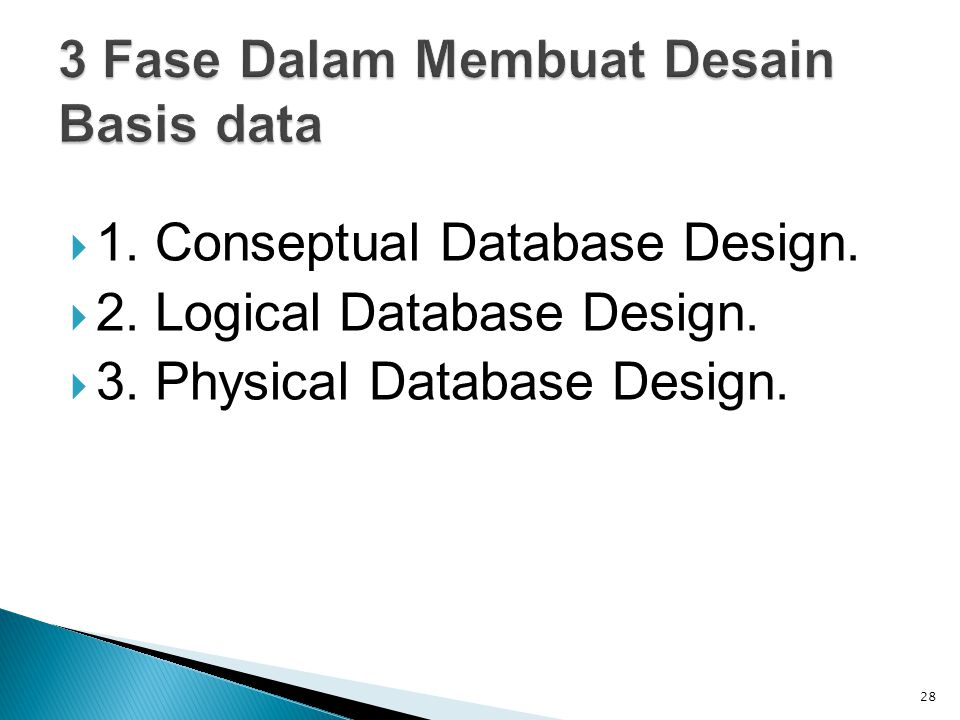  1. Conseptual Database Design.  2. Logical Database Design.  3. Physical Database Design. 28