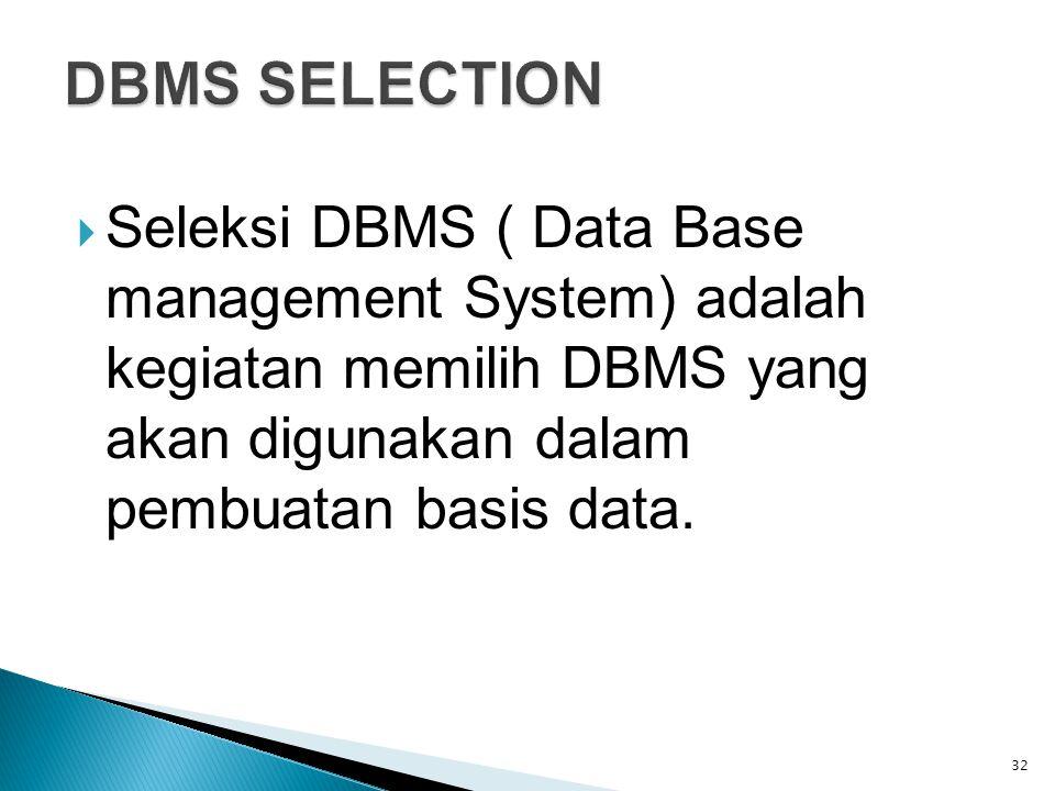  Seleksi DBMS ( Data Base management System) adalah kegiatan memilih DBMS yang akan digunakan dalam pembuatan basis data. 32