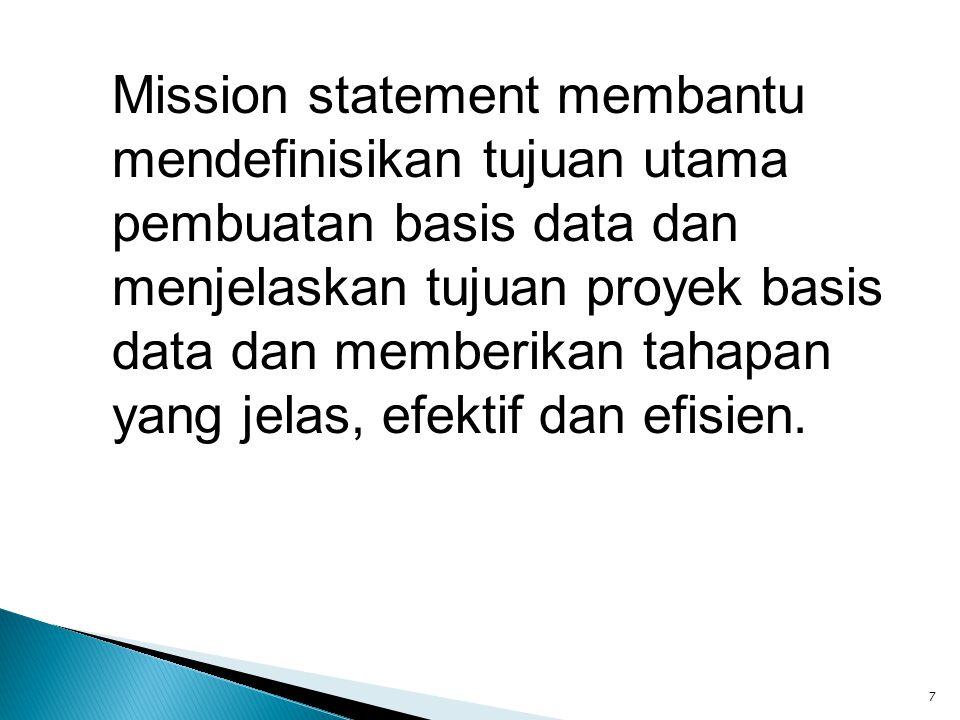 Mission statement membantu mendefinisikan tujuan utama pembuatan basis data dan menjelaskan tujuan proyek basis data dan memberikan tahapan yang jelas