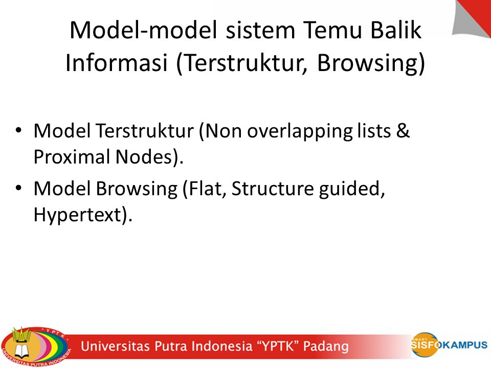 Model-model sistem Temu Balik Informasi (Terstruktur, Browsing) Model Terstruktur (Non overlapping lists & Proximal Nodes). Model Browsing (Flat, Stru