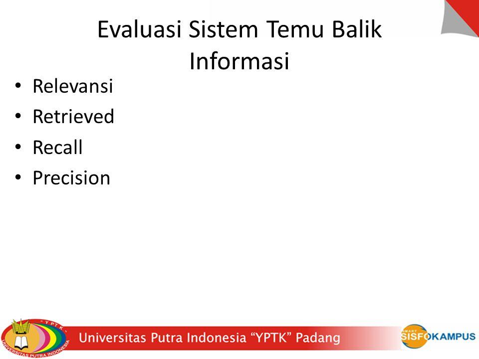 Evaluasi Sistem Temu Balik Informasi Relevansi Retrieved Recall Precision