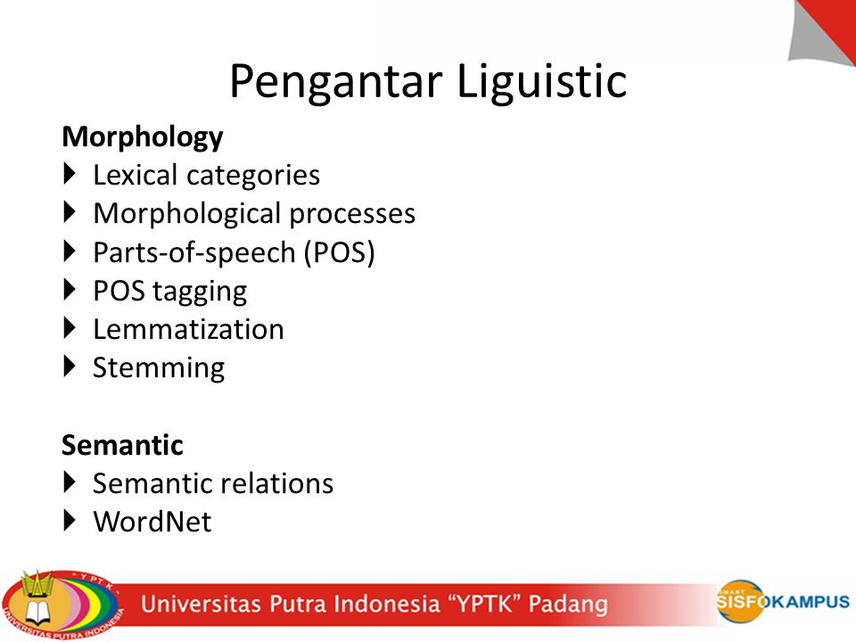Pengantar Liguistic Morphology  Lexical categories  Morphological processes  Parts-of-speech (POS)  POS tagging  Lemmatization  Stemming Semanti
