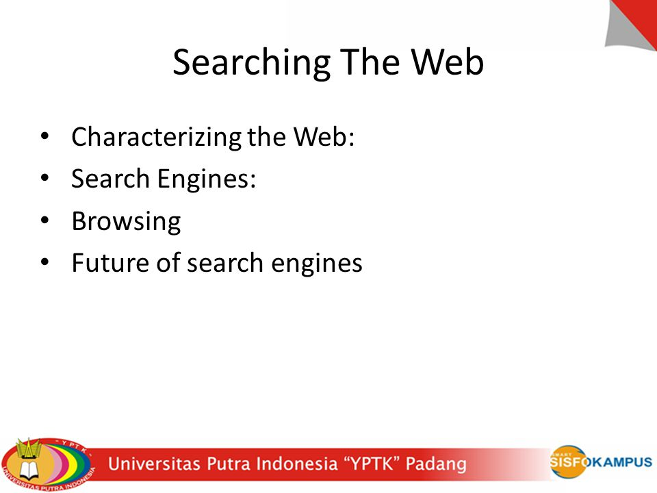 Searching The Web Characterizing the Web: Search Engines: Browsing Future of search engines