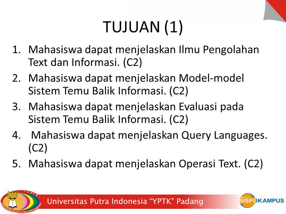 TUJUAN (1) 1.Mahasiswa dapat menjelaskan Ilmu Pengolahan Text dan Informasi.