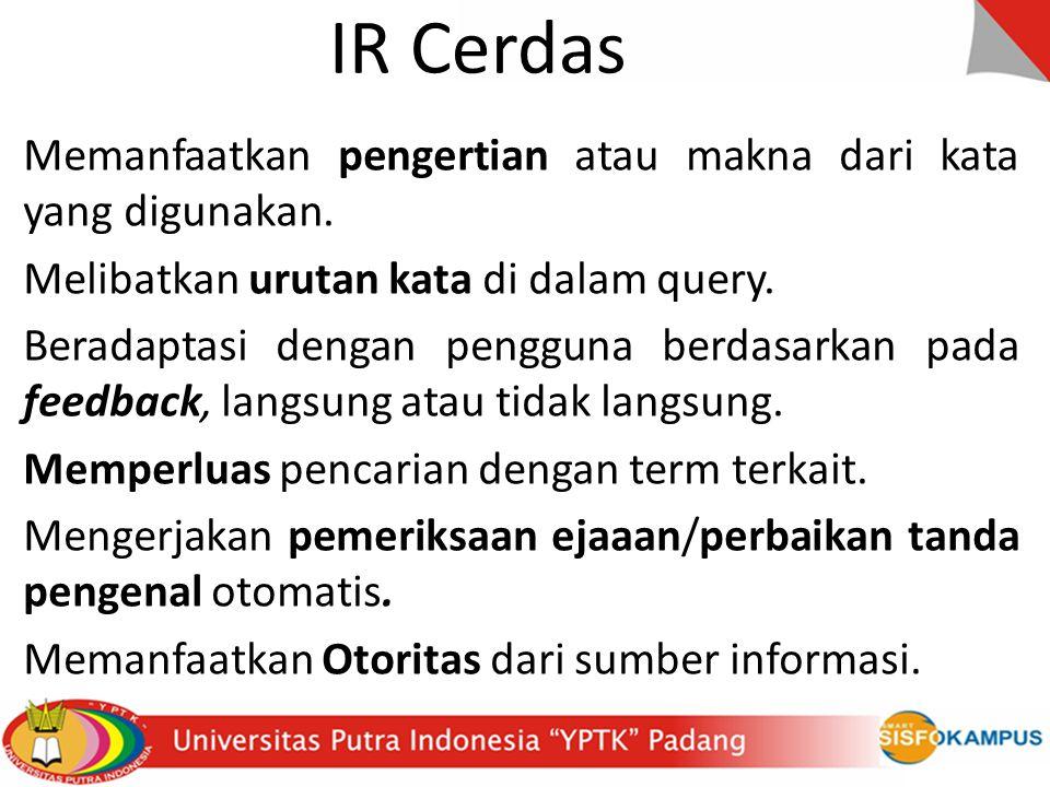 IR Cerdas Memanfaatkan pengertian atau makna dari kata yang digunakan.