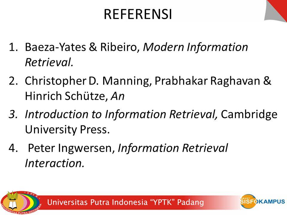 REFERENSI 1.Baeza-Yates & Ribeiro, Modern Information Retrieval.
