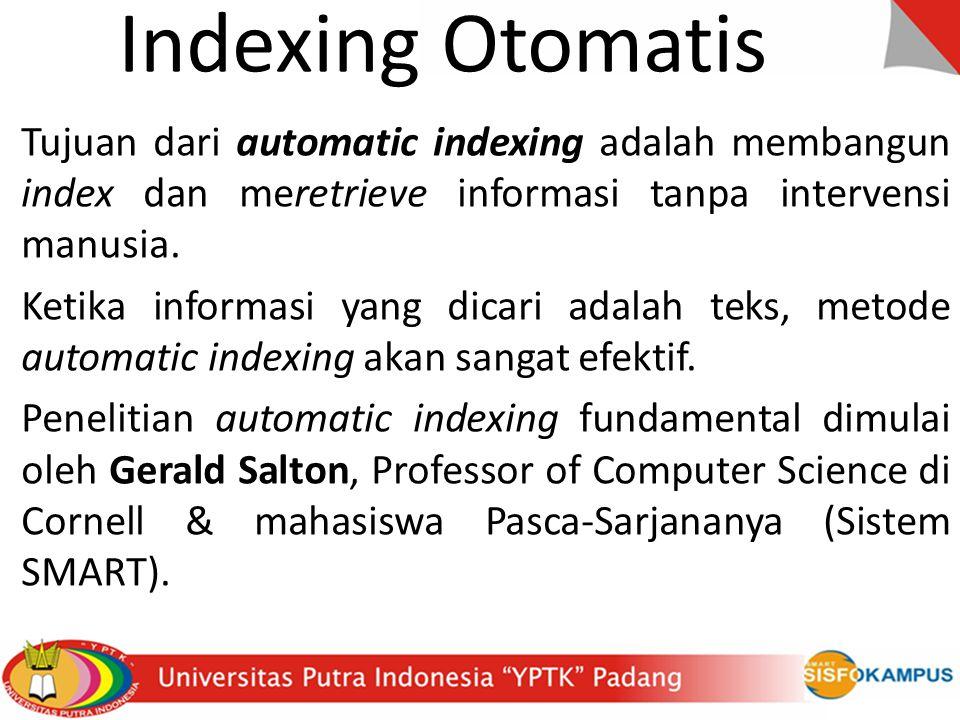Indexing Otomatis Tujuan dari automatic indexing adalah membangun index dan meretrieve informasi tanpa intervensi manusia.