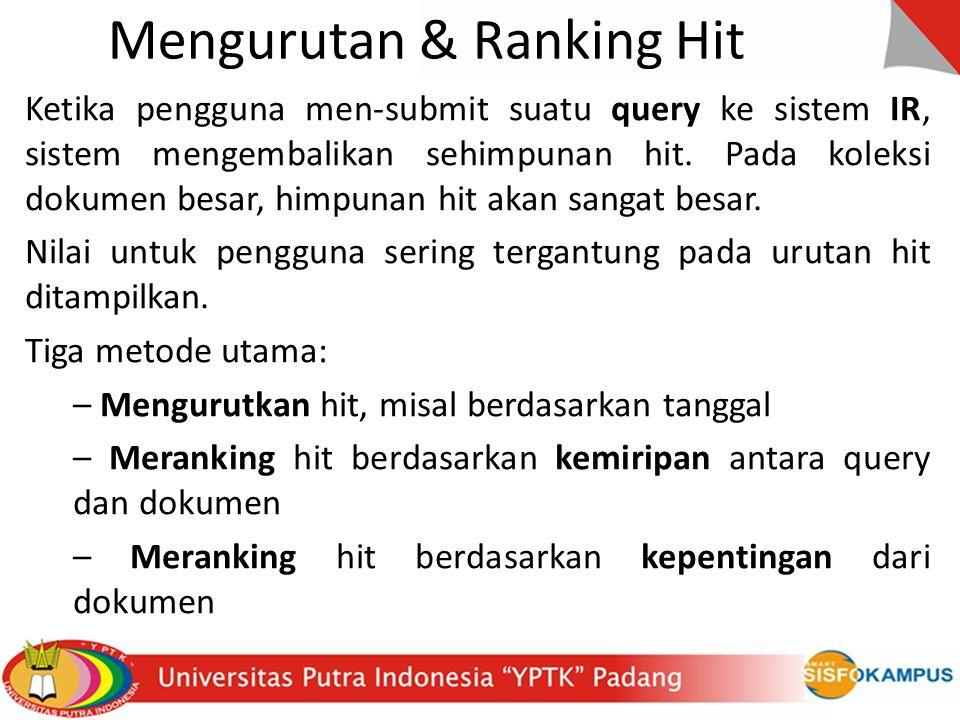 Mengurutan & Ranking Hit Ketika pengguna men-submit suatu query ke sistem IR, sistem mengembalikan sehimpunan hit.